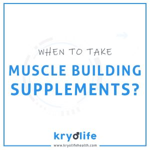 When to take muscle building supplements
